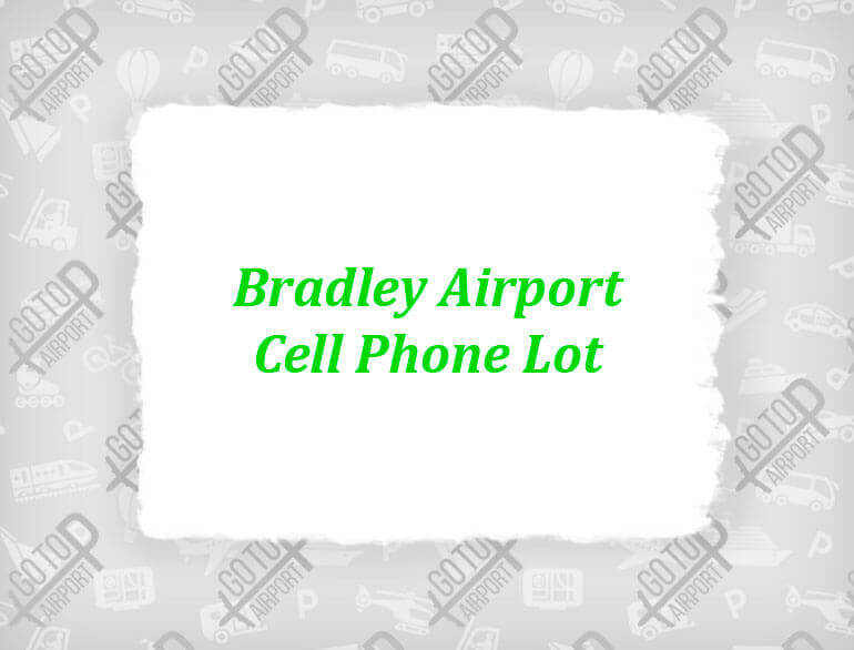 Bradley airport cell phone lot Hartford parking default